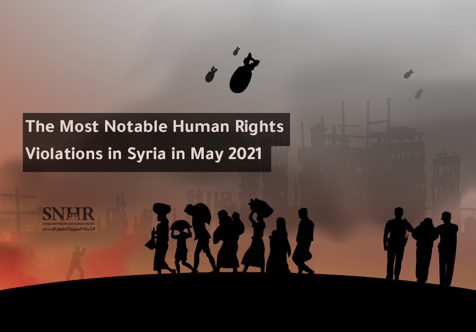 The Most Notable Human Rights Violations in Syria in May 2021